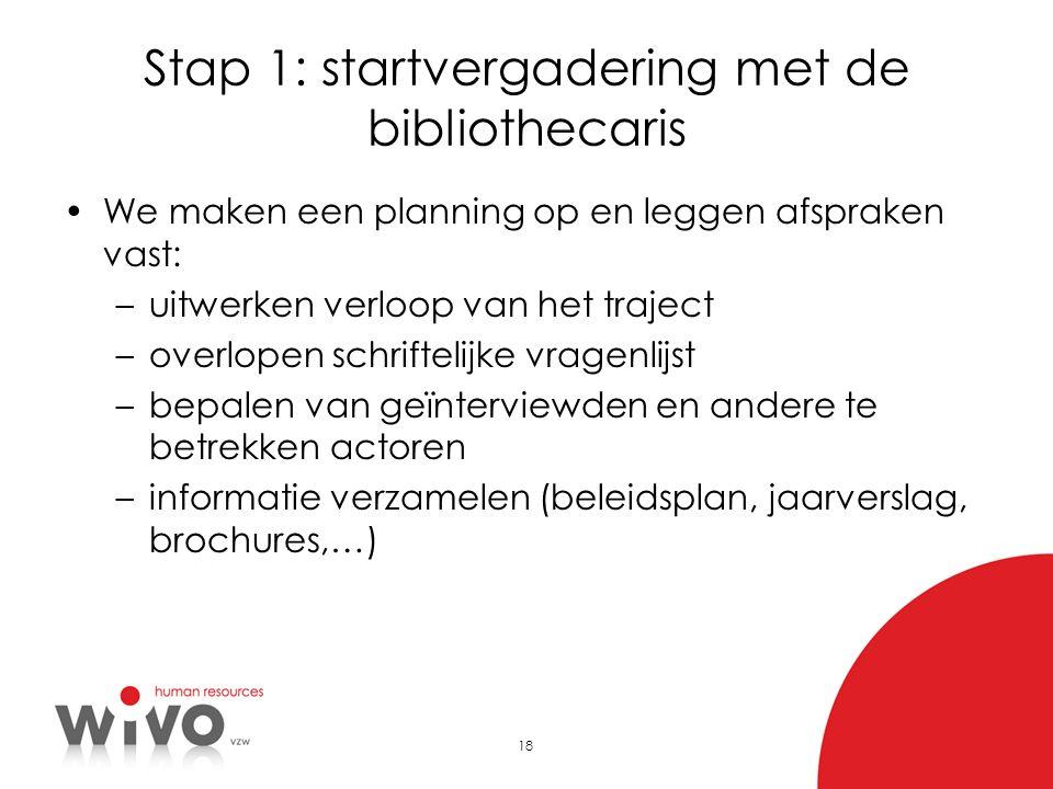 18 Stap 1: startvergadering met de bibliothecaris •We maken een planning op en leggen afspraken vast: –uitwerken verloop van het traject –overlopen sc