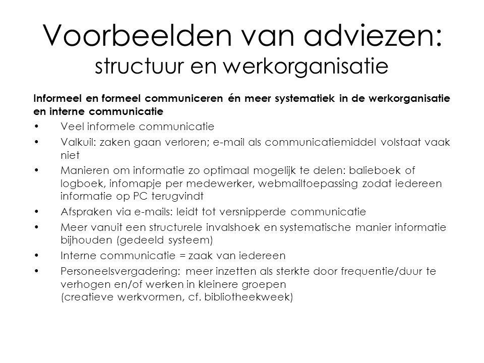 Voorbeelden van adviezen: structuur en werkorganisatie Informeel en formeel communiceren én meer systematiek in de werkorganisatie en interne communic