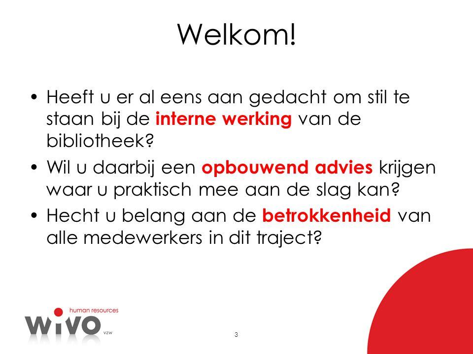 3 Welkom! •Heeft u er al eens aan gedacht om stil te staan bij de interne werking van de bibliotheek? •Wil u daarbij een opbouwend advies krijgen waar