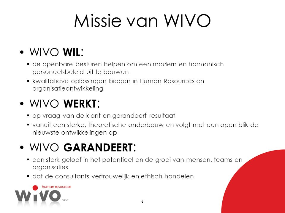 6 Missie van WIVO •WIVO WIL :  de openbare besturen helpen om een modern en harmonisch personeelsbeleid uit te bouwen  kwalitatieve oplossingen bied