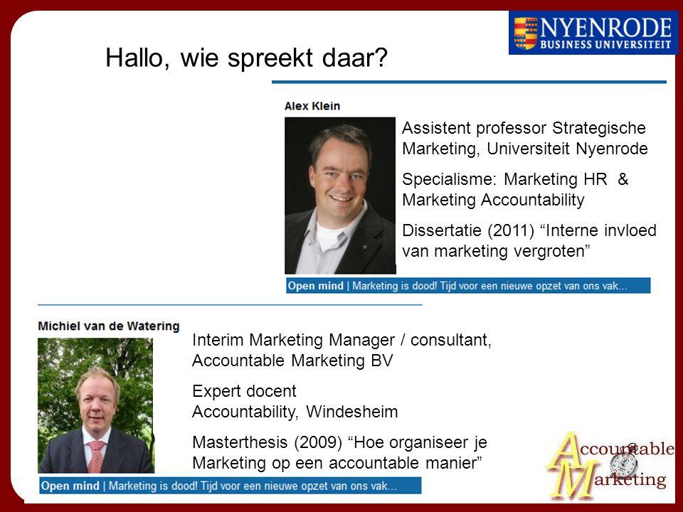 Hallo, wie spreekt daar? Assistent professor Strategische Marketing, Universiteit Nyenrode Specialisme: Marketing HR & Marketing Accountability Disser