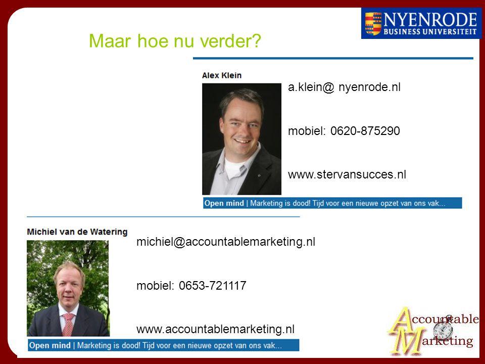 Maar hoe nu verder? a.klein@ nyenrode.nl mobiel: 0620-875290 www.stervansucces.nl michiel@accountablemarketing.nl mobiel: 0653-721117 www.accountablem