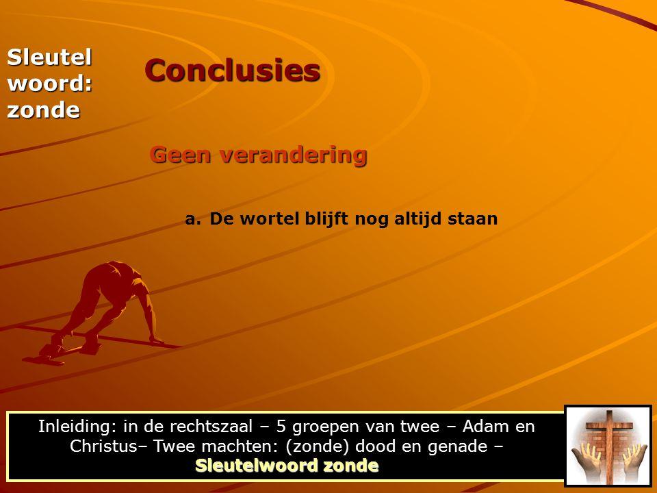 Sleutel woord: zonde Geen verandering Conclusies Sleutelwoord zonde Inleiding: in de rechtszaal – 5 groepen van twee – Adam en Christus– Twee machten: