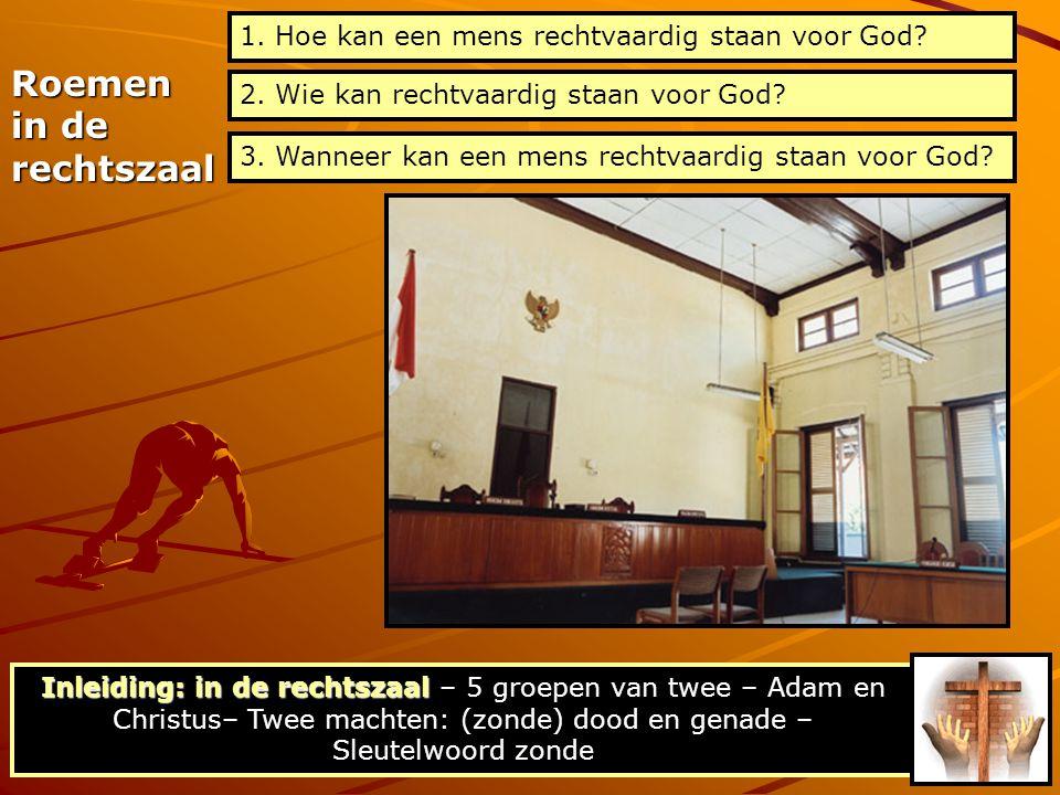Roemen in de rechtszaal 1. Hoe kan een mens rechtvaardig staan voor God? 2. Wie kan rechtvaardig staan voor God? Inleiding: in de rechtszaal Inleiding