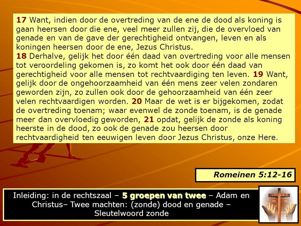 Adam & Christus Van zonden naar zonde Het verschil: zonden zijn de vruchten die voortkomen uit de zonde (wortel, die regeert in het machtsgebied van de dood) Waar komen zonden vandaan.