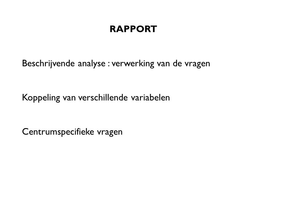 RAPPORT Beschrijvende analyse : verwerking van de vragen Koppeling van verschillende variabelen Centrumspecifieke vragen