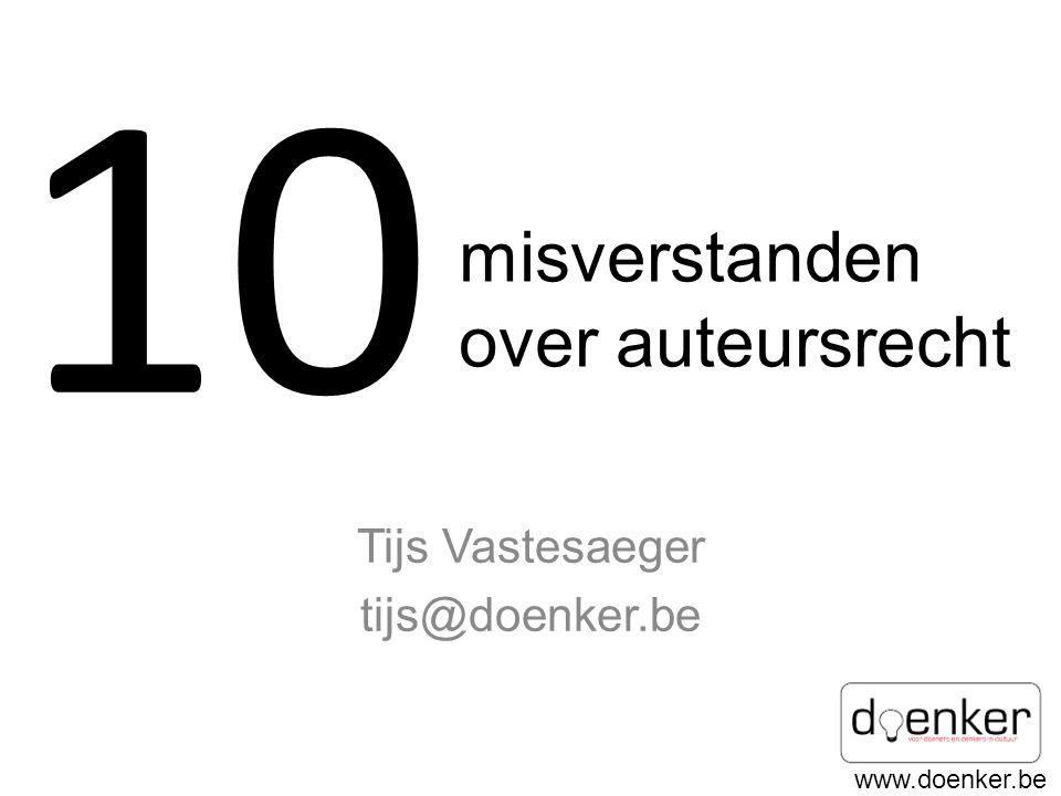 www.doenker.be misverstanden over auteursrecht Tijs Vastesaeger tijs@doenker.be 10