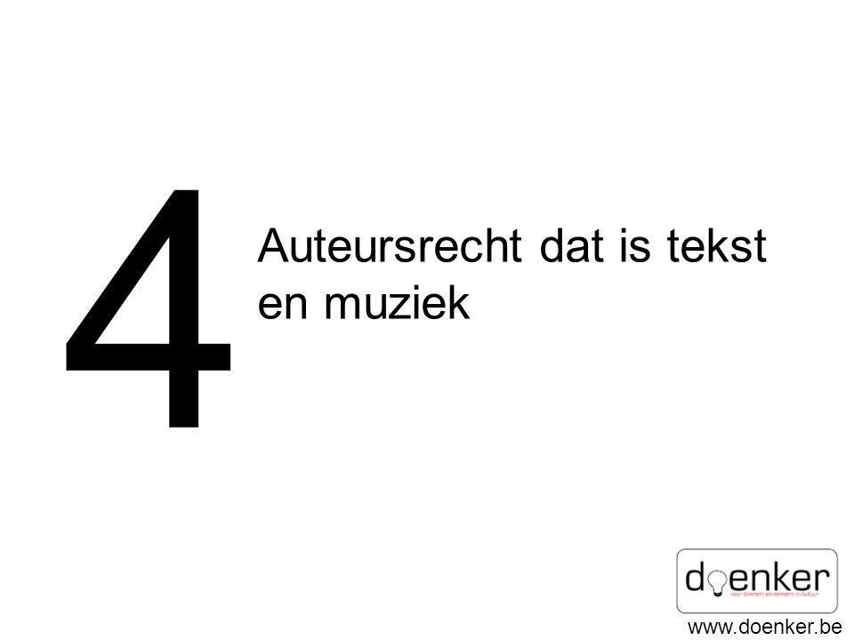 www.doenker.be 4 Auteursrecht dat is tekst en muziek
