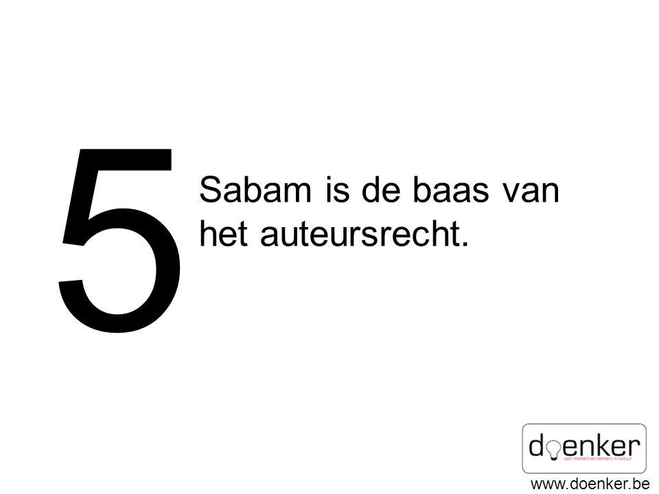 www.doenker.be 5 Sabam is de baas van het auteursrecht.