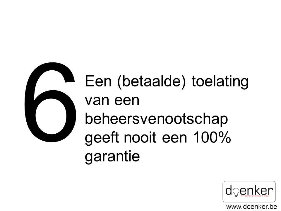 www.doenker.be 6 Een (betaalde) toelating van een beheersvenootschap geeft nooit een 100% garantie