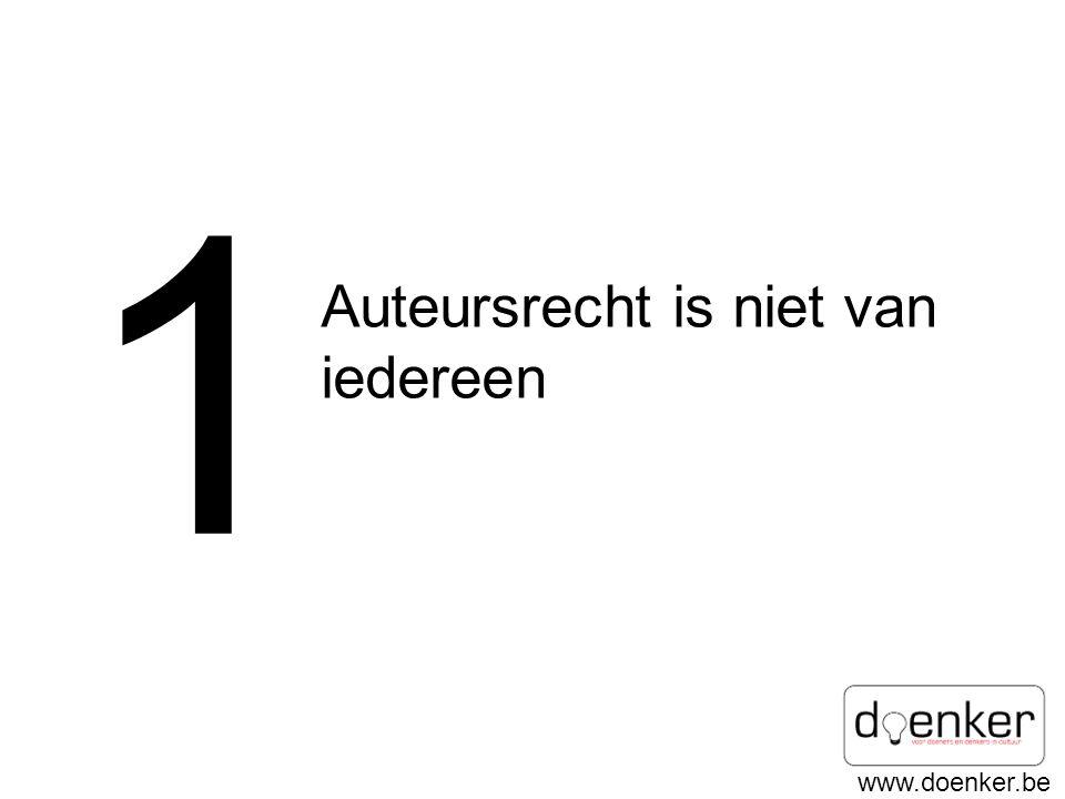 www.doenker.be 1 Auteursrecht is niet van iedereen