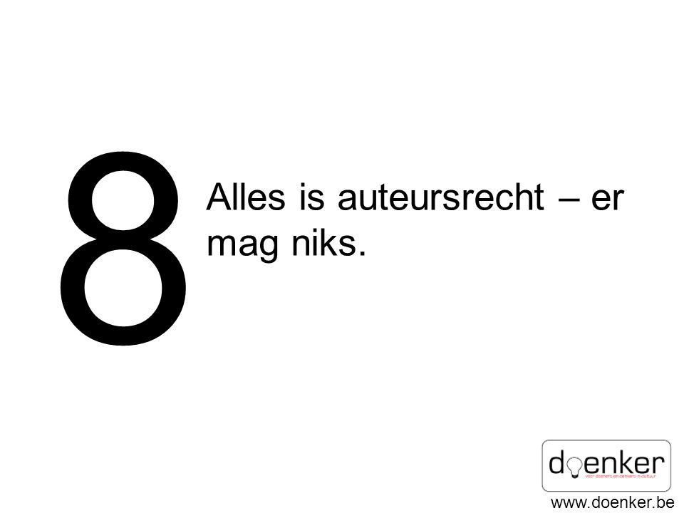 www.doenker.be 8 Alles is auteursrecht – er mag niks.