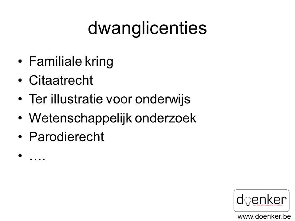 www.doenker.be dwanglicenties •Familiale kring •Citaatrecht •Ter illustratie voor onderwijs •Wetenschappelijk onderzoek •Parodierecht •….