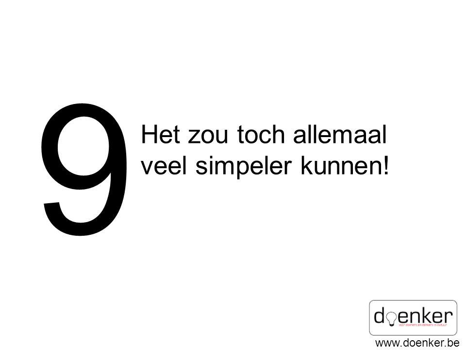 www.doenker.be 9 Het zou toch allemaal veel simpeler kunnen!