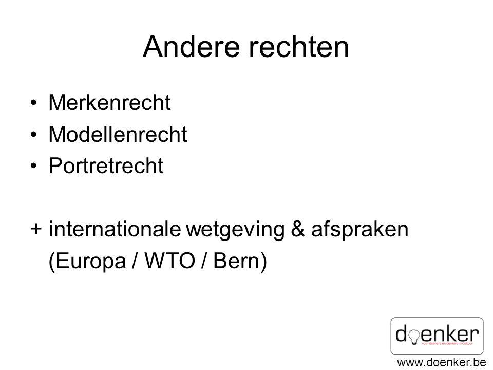 www.doenker.be Andere rechten •Merkenrecht •Modellenrecht •Portretrecht + internationale wetgeving & afspraken (Europa / WTO / Bern)