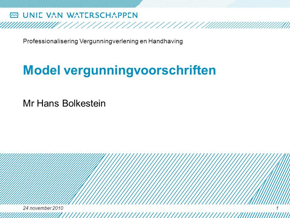 24 november 2010 Professionalisering Vergunningverlening en Handhaving 1 Model vergunningvoorschriften Mr Hans Bolkestein