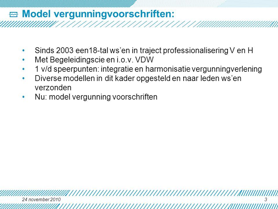 3 Model vergunningvoorschriften: •Sinds 2003 een18-tal ws'en in traject professionalisering V en H •Met Begeleidingscie en i.o.v.