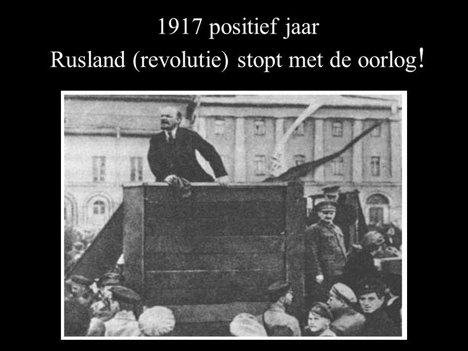 1917 positief jaar Rusland (revolutie) stopt met de oorlog !