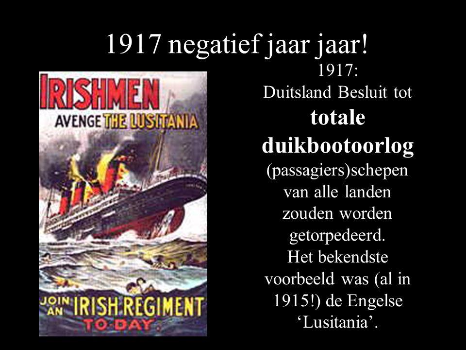 1917: Duitsland Besluit tot totale duikbootoorlog (passagiers)schepen van alle landen zouden worden getorpedeerd. Het bekendste voorbeeld was (al in 1