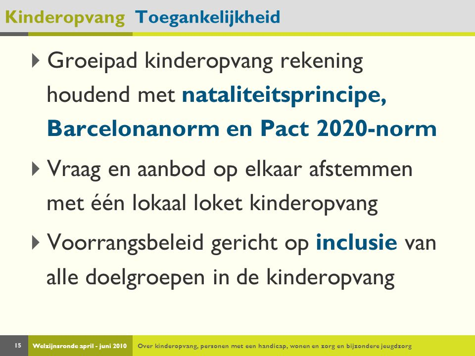 Welzijnsronde april - juni 2010Over kinderopvang, personen met een handicap, wonen en zorg en bijzondere jeugdzorg 15 Kinderopvang Toegankelijkheid 