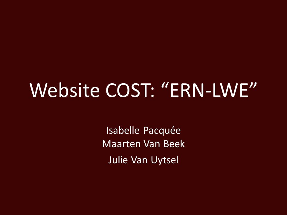 Website COST: ERN-LWE Isabelle Pacquée Maarten Van Beek Julie Van Uytsel