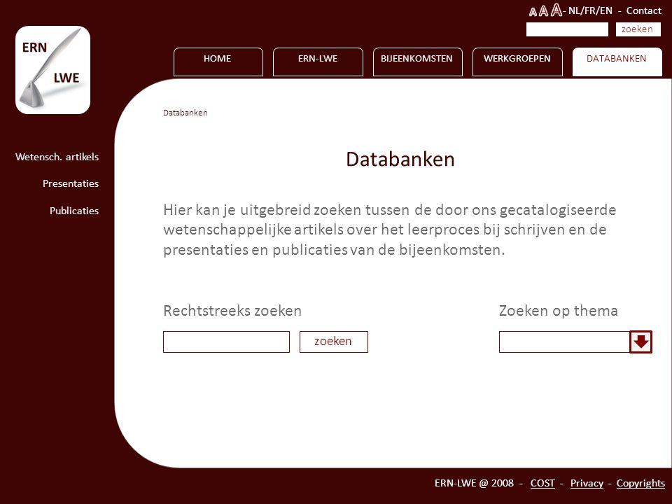 Vormen HOMEERN-LWEBIJEENKOMSTENWERKGROEPENDATABANKEN ERN-LWE @ 2008 - COST - Privacy - Copyrights zoeken - NL/FR/EN - Contact Databanken Hier kan je u