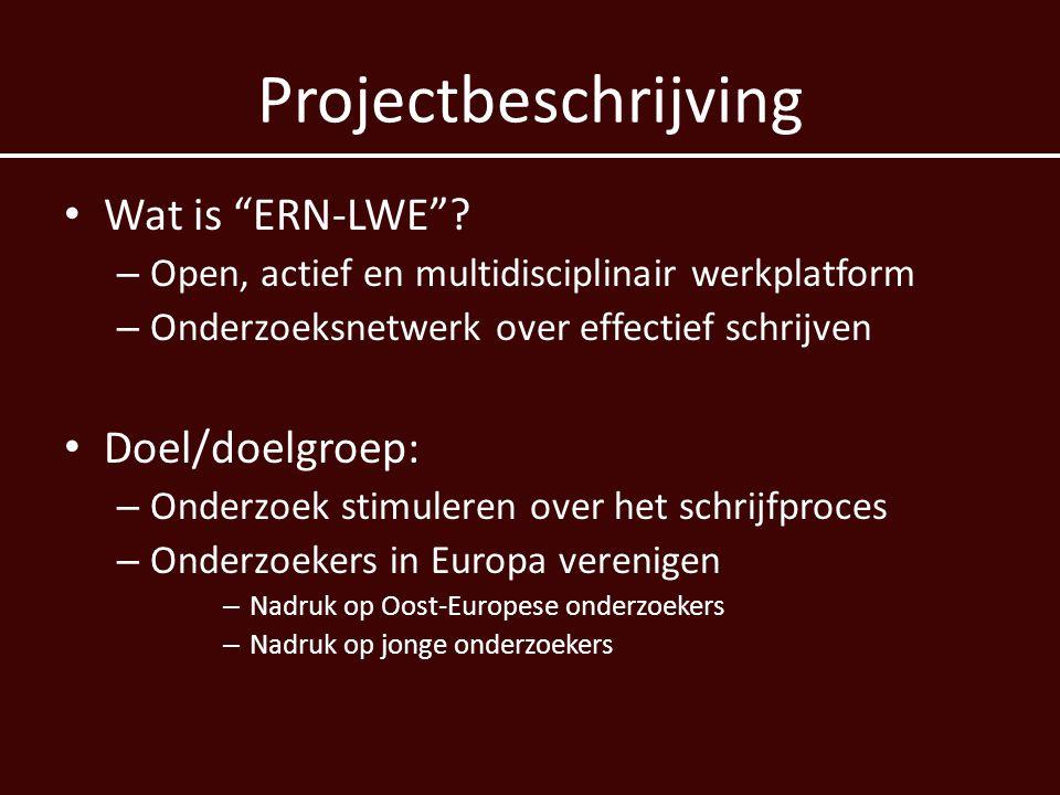 """Projectbeschrijving • Wat is """"ERN-LWE""""? – Open, actief en multidisciplinair werkplatform – Onderzoeksnetwerk over effectief schrijven • Doel/doelgroep"""