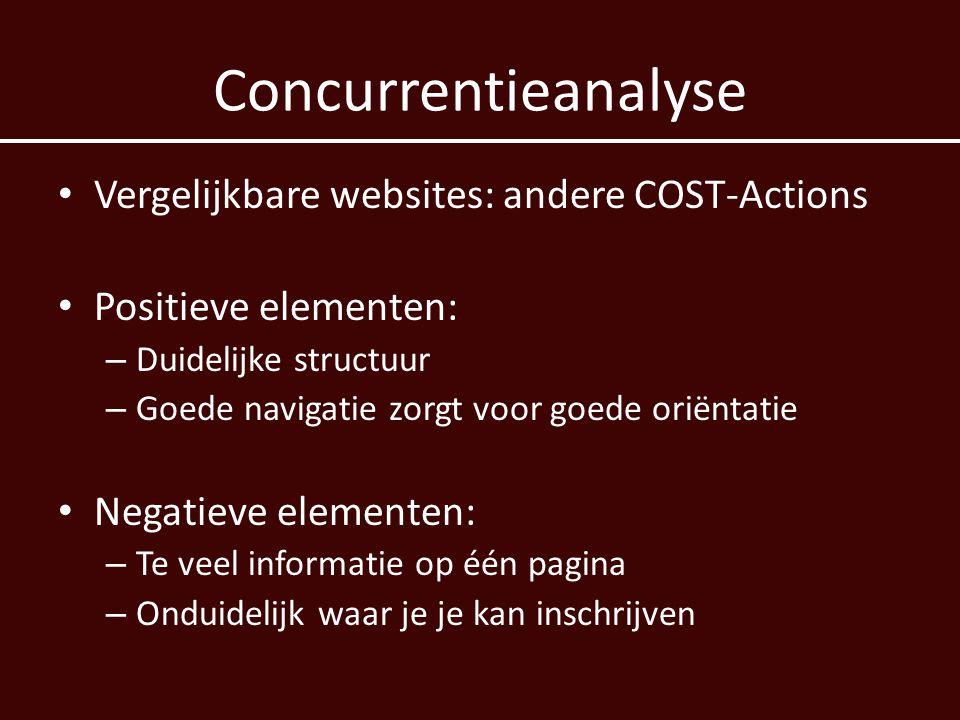 Concurrentieanalyse • Vergelijkbare websites: andere COST-Actions • Positieve elementen: – Duidelijke structuur – Goede navigatie zorgt voor goede oriëntatie • Negatieve elementen: – Te veel informatie op één pagina – Onduidelijk waar je je kan inschrijven