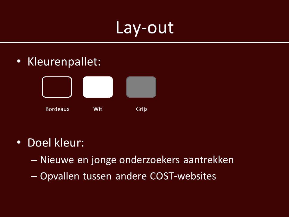 Lay-out • Kleurenpallet: Bordeaux Wit Grijs • Doel kleur: – Nieuwe en jonge onderzoekers aantrekken – Opvallen tussen andere COST-websites