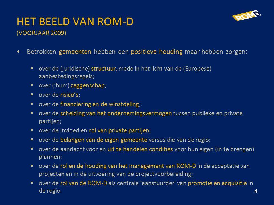 HET BEELD VAN ROM-D (VOORJAAR 2009) •Betrokken gemeenten hebben een positieve houding maar hebben zorgen:  over de (juridische) structuur, mede in he