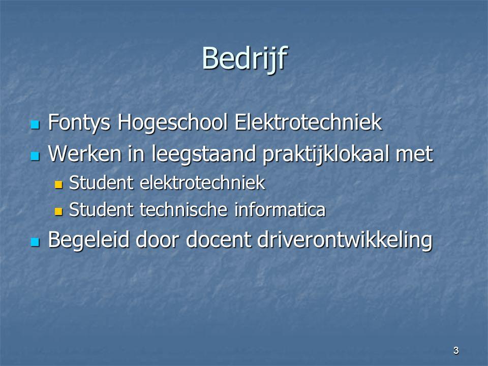 3 Bedrijf  Fontys Hogeschool Elektrotechniek  Werken in leegstaand praktijklokaal met  Student elektrotechniek  Student technische informatica  Begeleid door docent driverontwikkeling