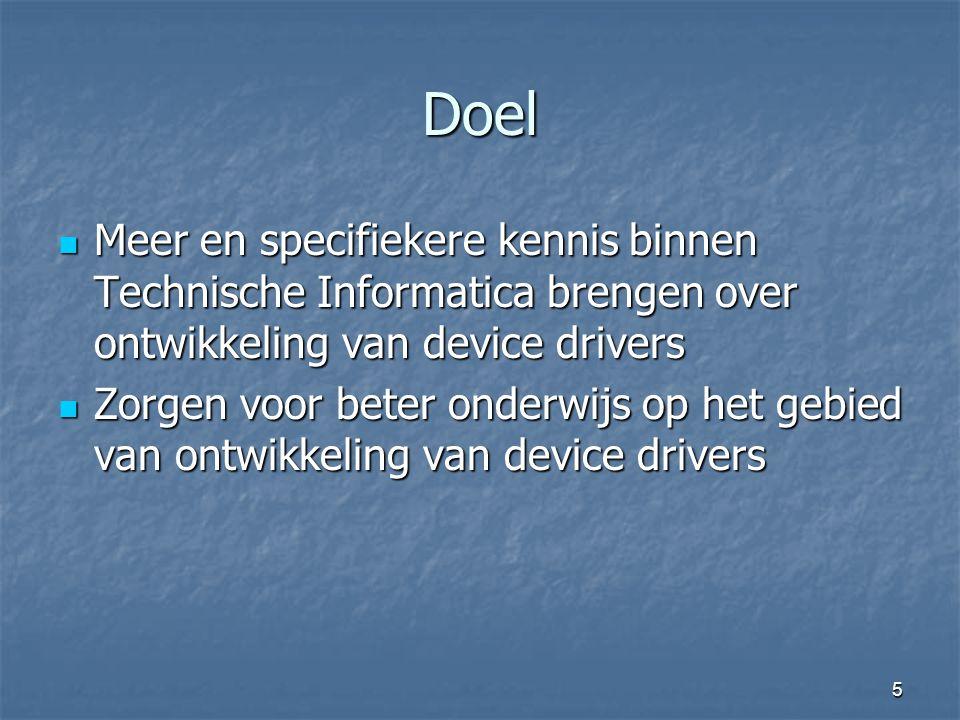 5 Doel  Meer en specifiekere kennis binnen Technische Informatica brengen over ontwikkeling van device drivers  Zorgen voor beter onderwijs op het gebied van ontwikkeling van device drivers