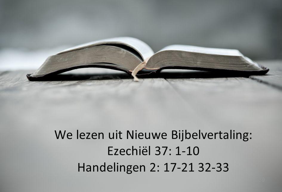 39 We lezen uit Nieuwe Bijbelvertaling: Ezechiël 37: 1-10 Handelingen 2: 17-21 32-33