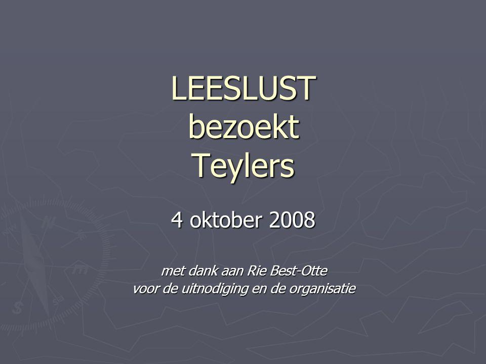LEESLUST bezoekt Teylers 4 oktober 2008 met dank aan Rie Best-Otte voor de uitnodiging en de organisatie
