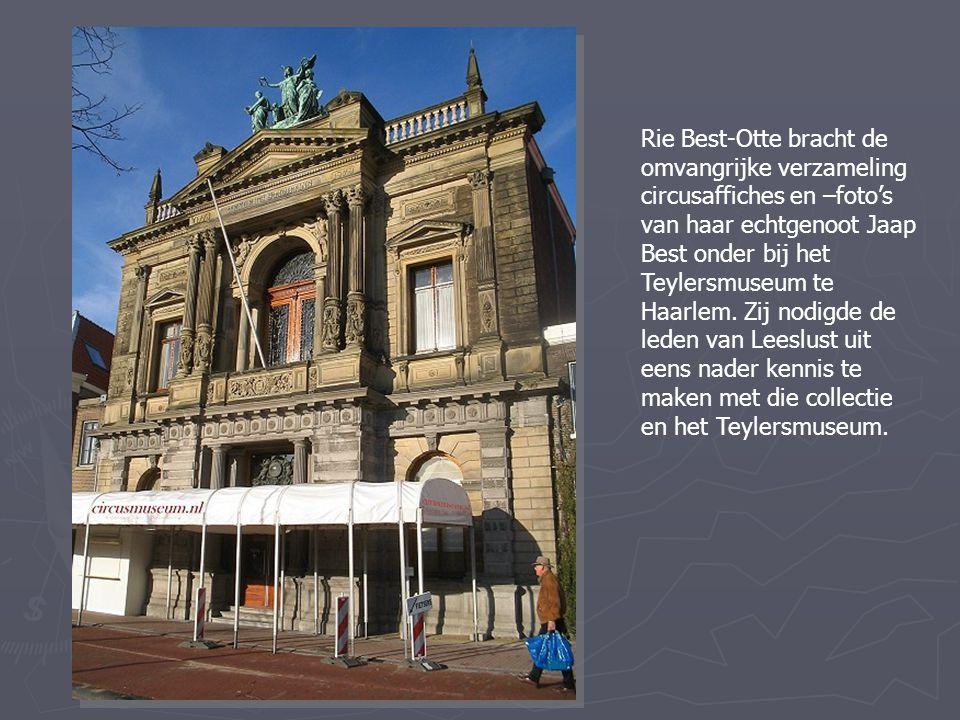 Rie Best-Otte bracht de omvangrijke verzameling circusaffiches en –foto's van haar echtgenoot Jaap Best onder bij het Teylersmuseum te Haarlem. Zij no