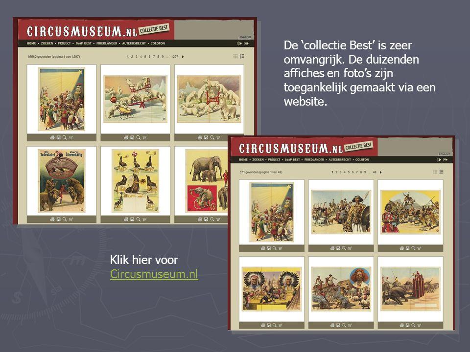 De 'collectie Best' is zeer omvangrijk. De duizenden affiches en foto's zijn toegankelijk gemaakt via een website. Klik hier voor Circusmuseum.nl Circ