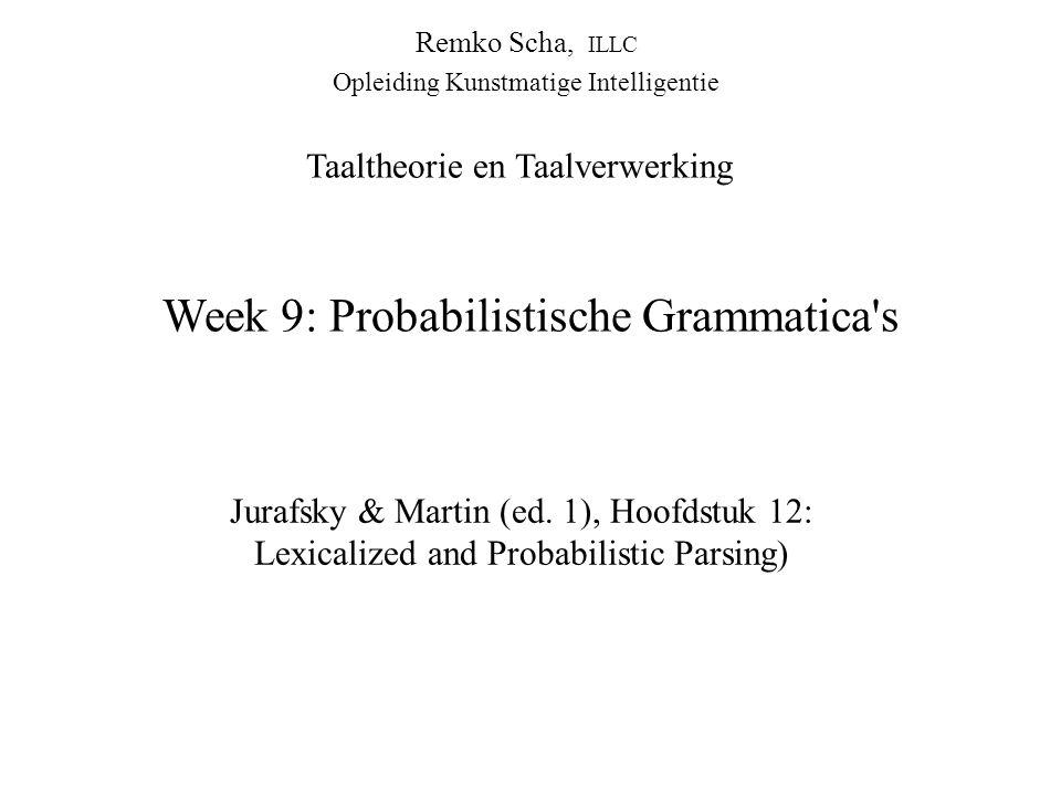 Week 9: Probabilistische Grammatica s Jurafsky & Martin (ed.