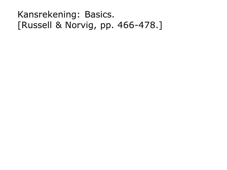 Kansrekening: Basics. [Russell & Norvig, pp. 466-478.]