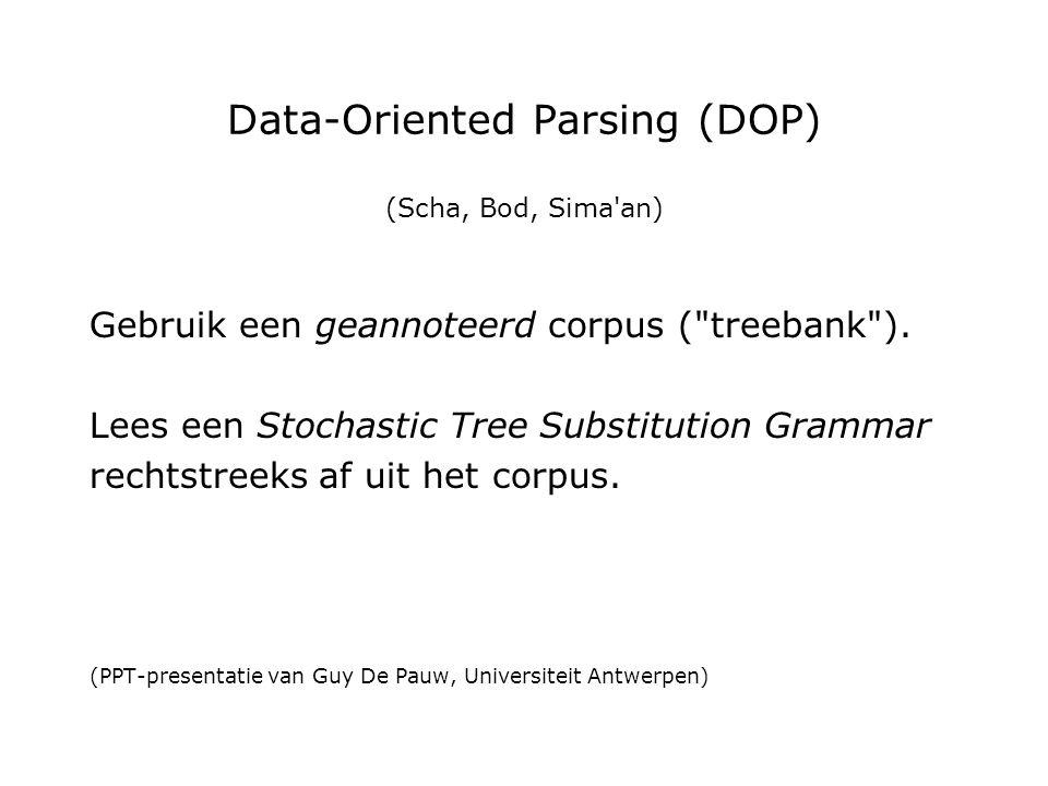Data-Oriented Parsing (DOP) (Scha, Bod, Sima an) Gebruik een geannoteerd corpus ( treebank ).