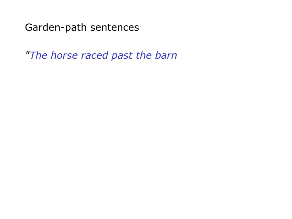 Garden-path sentences The horse raced past the barn