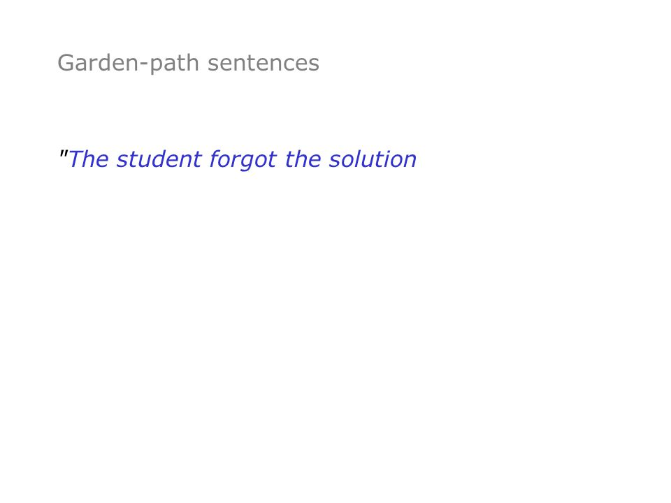 Garden-path sentences The student forgot the solution