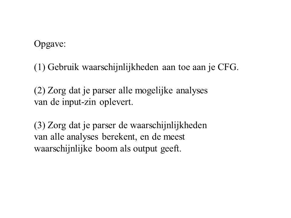 Opgave: (1) Gebruik waarschijnlijkheden aan toe aan je CFG.