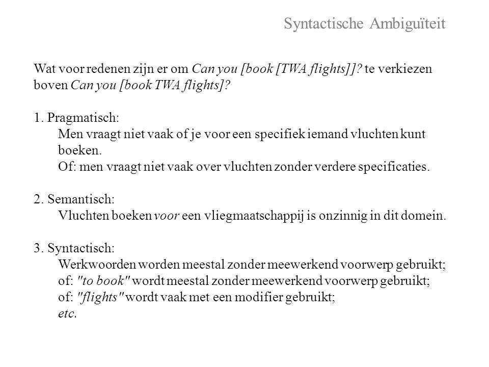 Syntactische Ambiguïteit Wat voor redenen zijn er om Can you [book [TWA flights]].