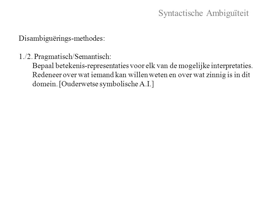 Syntactische Ambiguïteit Disambiguërings-methodes: 1./2.