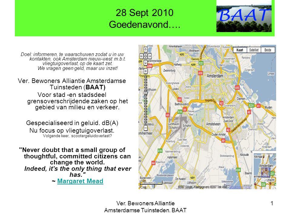 Ver. Bewoners Alliantie Amsterdamse Tuinsteden. BAAT 1 28 Sept 2010 Goedenavond…. Doel: informeren, te waarschuwen zodat u in uw kontakten, ook Amster