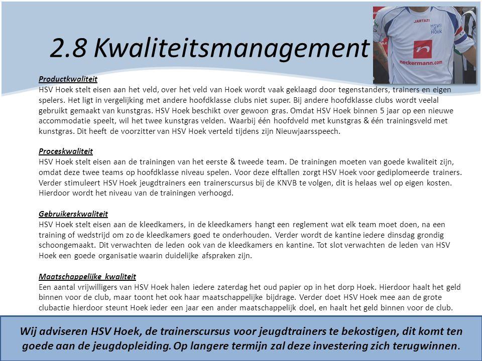 2.8 Kwaliteitsmanagement Wij adviseren HSV Hoek, de trainerscursus voor jeugdtrainers te bekostigen, dit komt ten goede aan de jeugdopleiding. Op lang