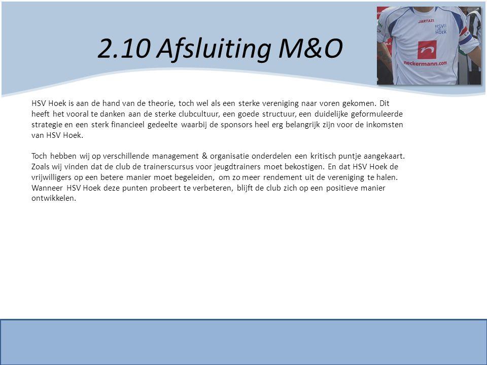 2.10 Afsluiting M&O HSV Hoek is aan de hand van de theorie, toch wel als een sterke vereniging naar voren gekomen. Dit heeft het vooral te danken aan