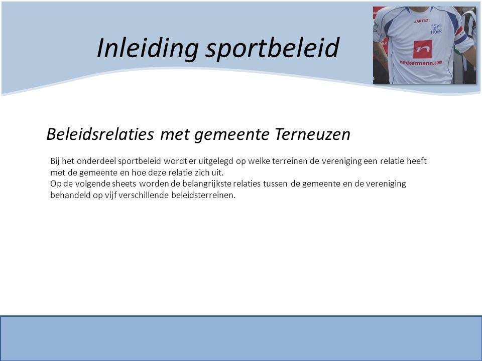 Inleiding sportbeleid Beleidsrelaties met gemeente Terneuzen Bij het onderdeel sportbeleid wordt er uitgelegd op welke terreinen de vereniging een rel