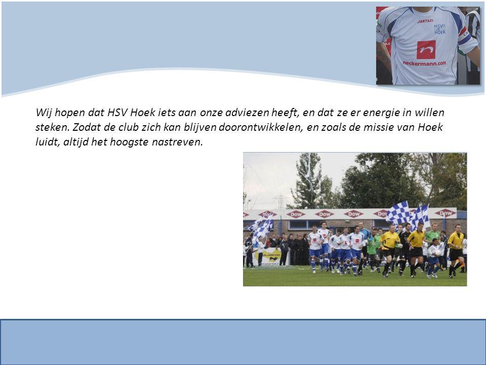 Wij hopen dat HSV Hoek iets aan onze adviezen heeft, en dat ze er energie in willen steken. Zodat de club zich kan blijven doorontwikkelen, en zoals d