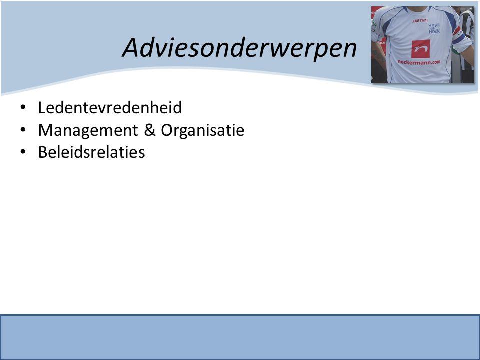 Adviesonderwerpen • Ledentevredenheid • Management & Organisatie • Beleidsrelaties